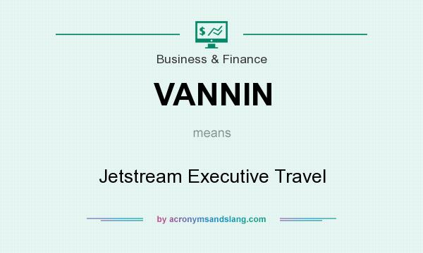 What does VANNIN mean? It stands for Jetstream Executive Travel