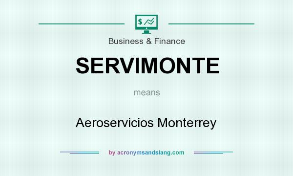 What does SERVIMONTE mean? It stands for Aeroservicios Monterrey