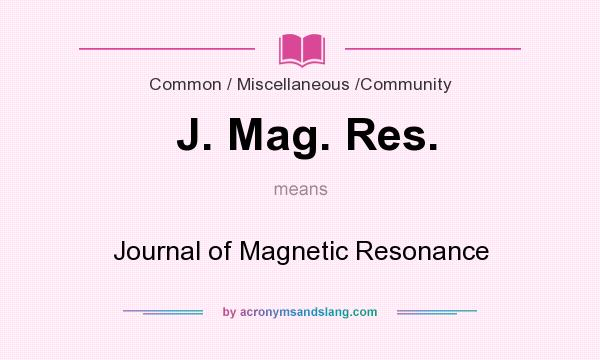 What does J. Mag. Res. mean? It stands for Journal of Magnetic Resonance