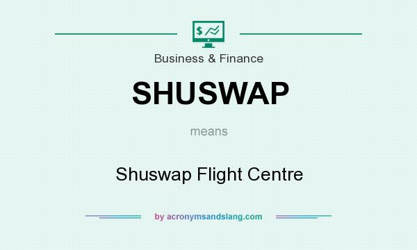 What does SHUSWAP mean? It stands for Shuswap Flight Centre