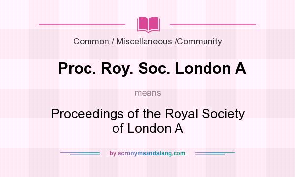 What does Proc. Roy. Soc. London A mean? It stands for Proceedings of the Royal Society of London A