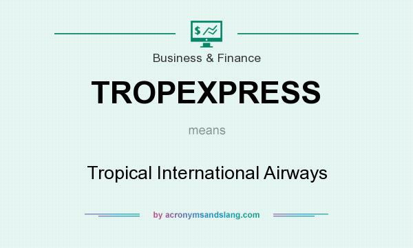 What does TROPEXPRESS mean? It stands for Tropical International Airways