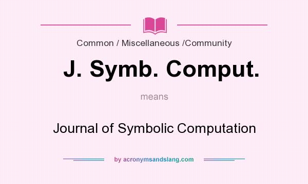What does J. Symb. Comput. mean? It stands for Journal of Symbolic Computation