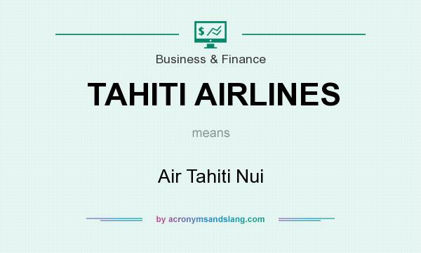 What does TAHITI AIRLINES mean? It stands for Air Tahiti Nui