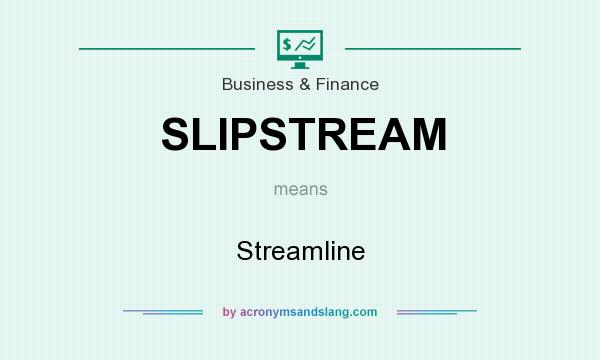 What does SLIPSTREAM mean? It stands for Streamline