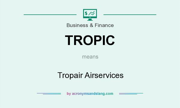 What does TROPIC mean? It stands for Tropair Airservices