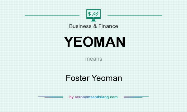 What does YEOMAN mean? It stands for Foster Yeoman