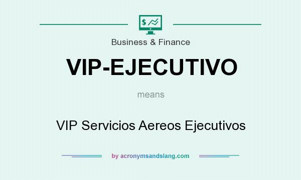 What does VIP-EJECUTIVO mean? It stands for VIP Servicios Aereos Ejecutivos