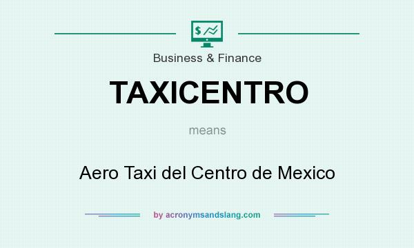 What does TAXICENTRO mean? It stands for Aero Taxi del Centro de Mexico