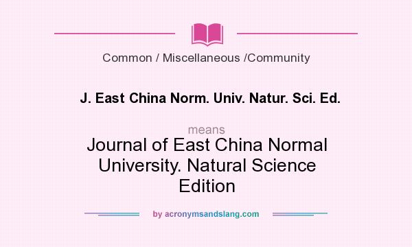 What does J. East China Norm. Univ. Natur. Sci. Ed. mean? It stands for Journal of East China Normal University. Natural Science Edition
