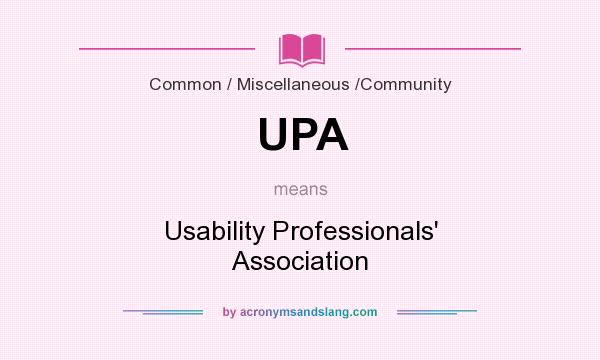 What does UPA mean? It stands for Usability Professionals` Association