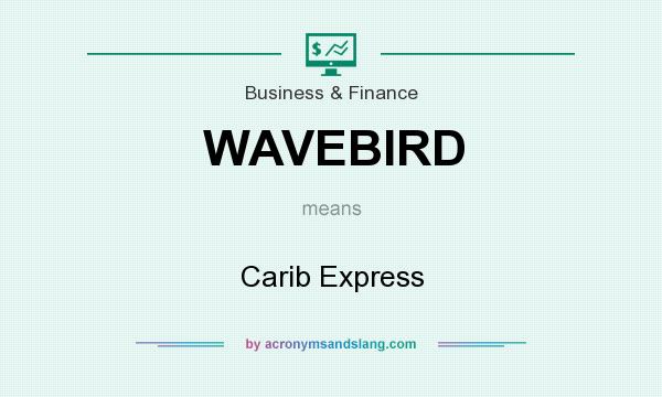 What does WAVEBIRD mean? It stands for Carib Express
