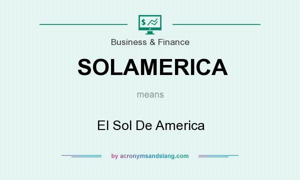 What does SOLAMERICA mean? It stands for El Sol De America