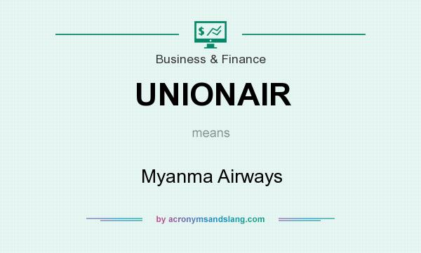 What does UNIONAIR mean? It stands for Myanma Airways