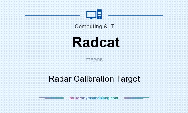 What does Radcat mean? It stands for Radar Calibration Target