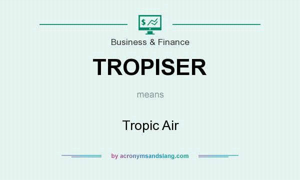 What does TROPISER mean? It stands for Tropic Air