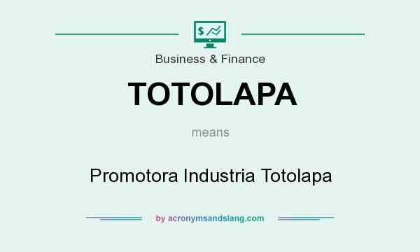 What does TOTOLAPA mean? It stands for Promotora Industria Totolapa