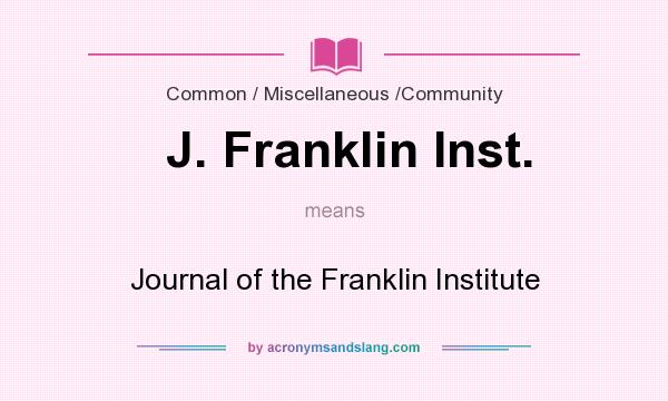 What does J. Franklin Inst. mean? It stands for Journal of the Franklin Institute
