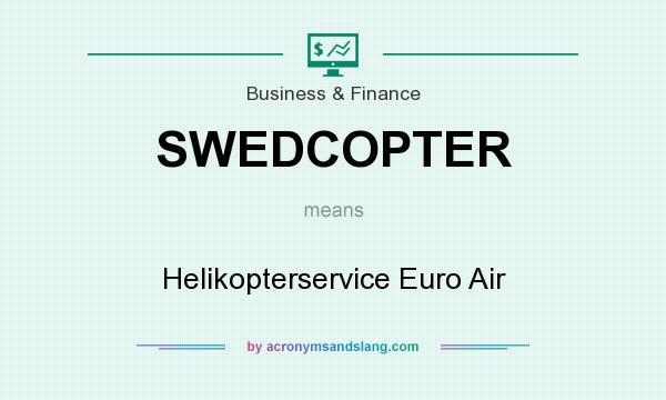 What does SWEDCOPTER mean? It stands for Helikopterservice Euro Air