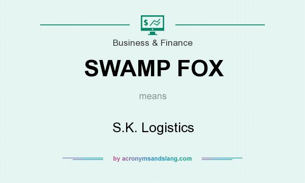 What does SWAMP FOX mean? It stands for S.K. Logistics