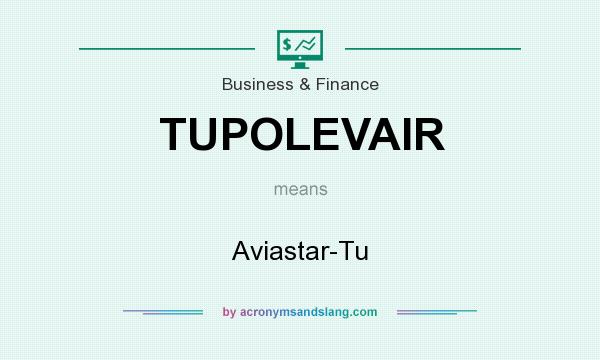 What does TUPOLEVAIR mean? It stands for Aviastar-Tu