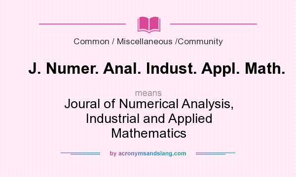 What does J. Numer. Anal. Indust. Appl. Math. mean? It stands for Joural of Numerical Analysis, Industrial and Applied Mathematics