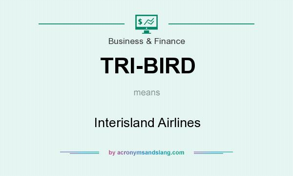 What does TRI-BIRD mean? It stands for Interisland Airlines