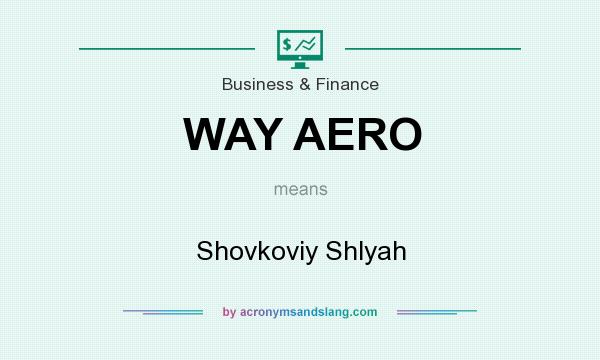 What does WAY AERO mean? It stands for Shovkoviy Shlyah