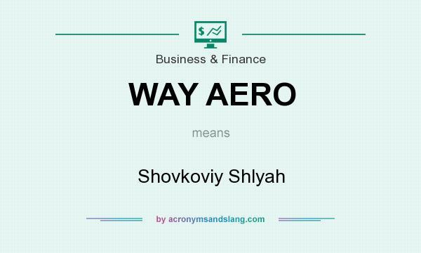 What does WAY AERO mean? It stands for Shovkoviy Shlyah