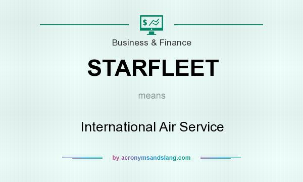 What does STARFLEET mean? It stands for International Air Service