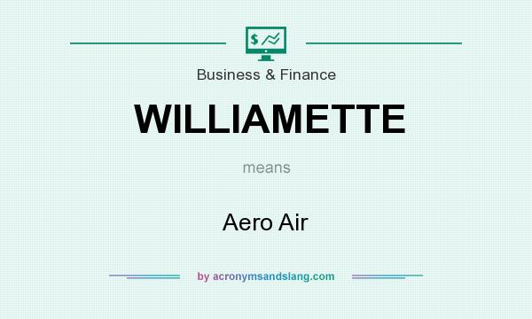 What does WILLIAMETTE mean? It stands for Aero Air