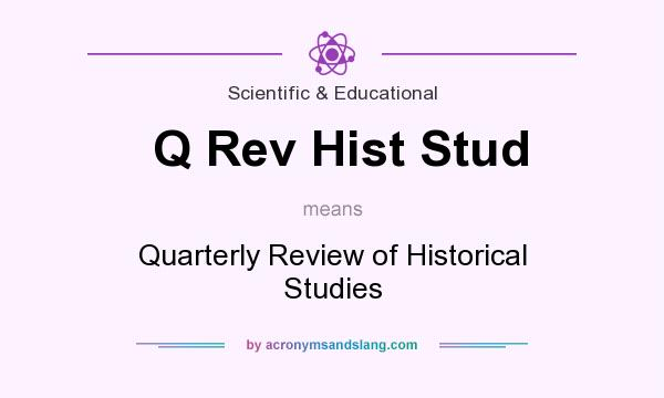 What does Q Rev Hist Stud mean? It stands for Quarterly Review of Historical Studies