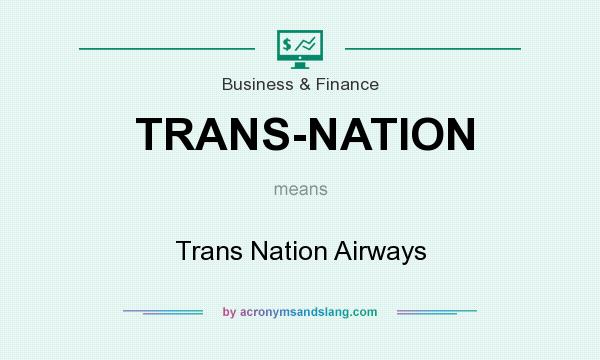 What does TRANS-NATION mean? It stands for Trans Nation Airways
