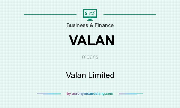 What does VALAN mean? It stands for Valan Limited