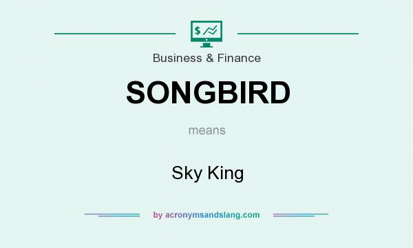 What does SONGBIRD mean? It stands for Sky King