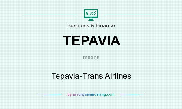 What does TEPAVIA mean? It stands for Tepavia-Trans Airlines