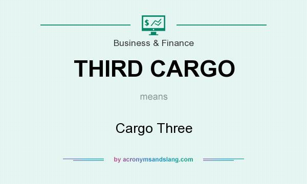 What does THIRD CARGO mean? It stands for Cargo Three