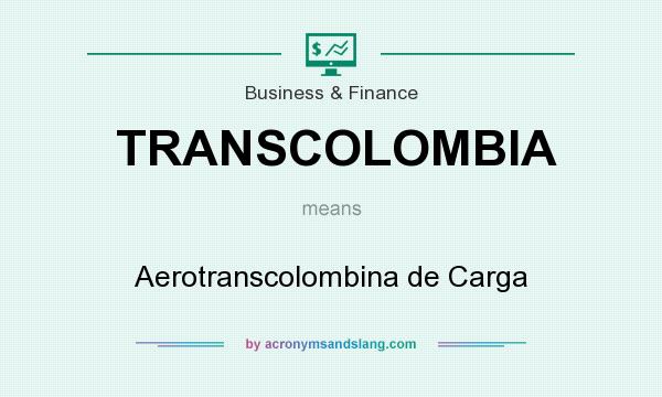 What does TRANSCOLOMBIA mean? It stands for Aerotranscolombina de Carga