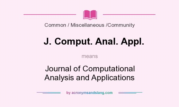 What does J. Comput. Anal. Appl. mean? It stands for Journal of Computational Analysis and Applications