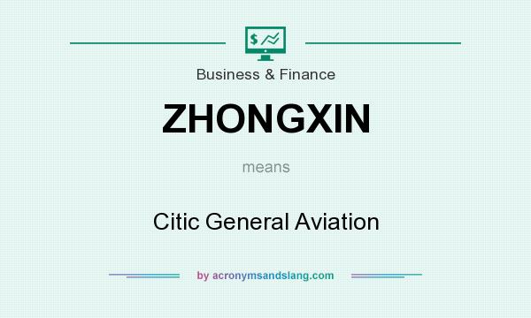 What does ZHONGXIN mean? It stands for Citic General Aviation