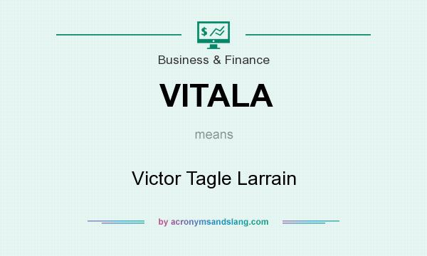 What does VITALA mean? It stands for Victor Tagle Larrain