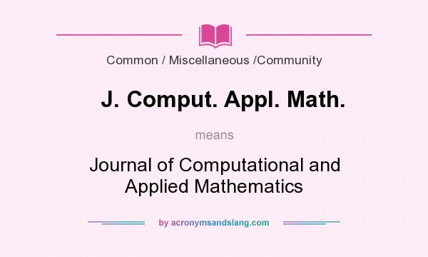 What does J. Comput. Appl. Math. mean? It stands for Journal of Computational and Applied Mathematics