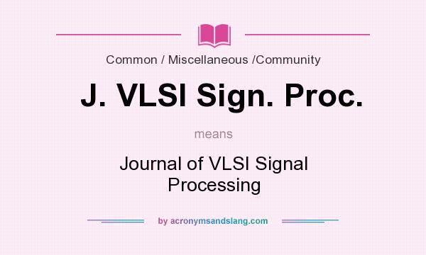 What does J. VLSI Sign. Proc. mean? It stands for Journal of VLSI Signal Processing