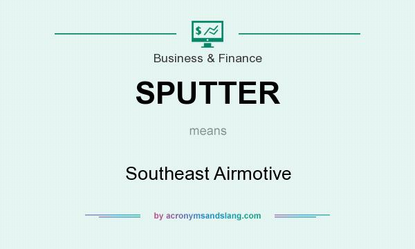 What does SPUTTER mean? It stands for Southeast Airmotive
