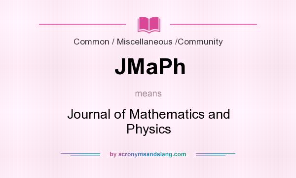 What does JMaPh mean? It stands for Journal of Mathematics and Physics