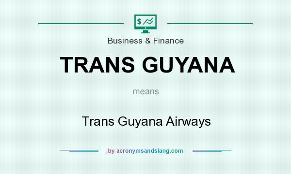 What does TRANS GUYANA mean? It stands for Trans Guyana Airways