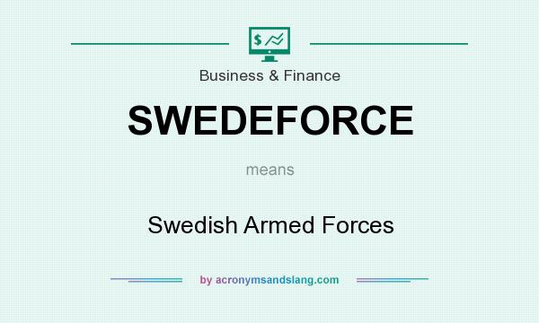 What does SWEDEFORCE mean? It stands for Swedish Armed Forces