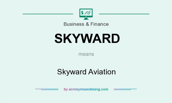 What does SKYWARD mean? It stands for Skyward Aviation