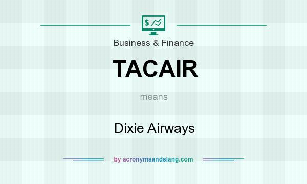What does TACAIR mean? It stands for Dixie Airways