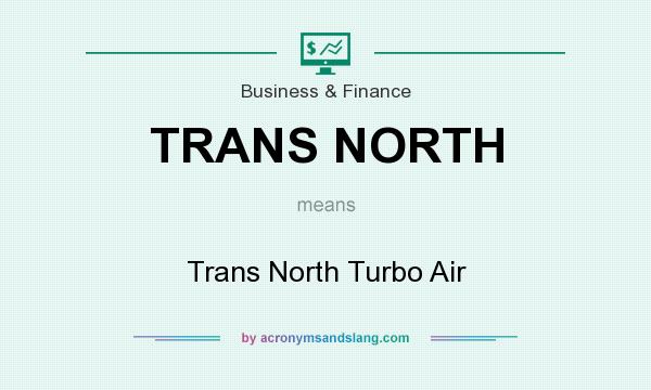 What does TRANS NORTH mean? It stands for Trans North Turbo Air